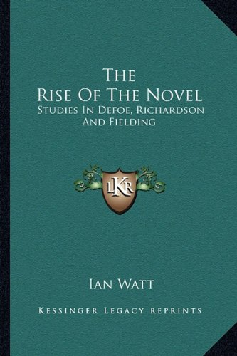 9781163818701: The Rise Of The Novel: Studies In Defoe, Richardson And Fielding
