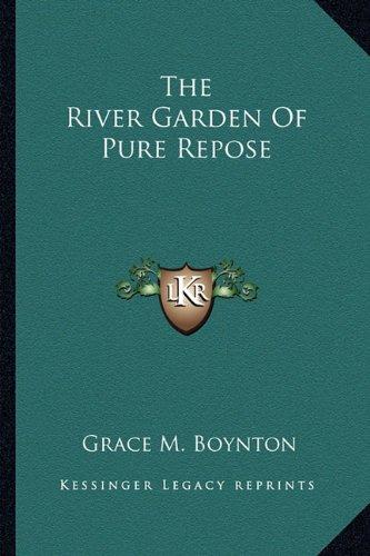 9781163818718: The River Garden of Pure Repose