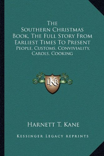 9781163818961: The Southern Christmas Book, The Full Story From Earliest Times To Present: People, Customs, Conviviality, Carols, Cooking