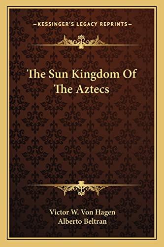 9781163819289: The Sun Kingdom Of The Aztecs