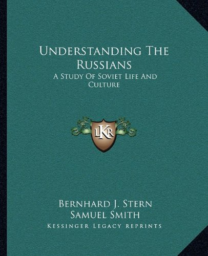 9781163820582: Understanding The Russians: A Study Of Soviet Life And Culture