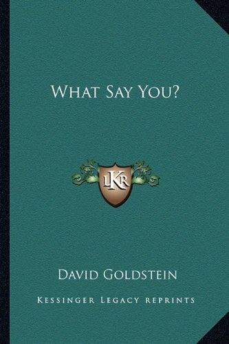 What Say You? (9781163820995) by David Goldstein