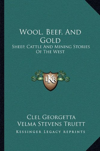9781163821411: Wool, Beef, And Gold: Sheep, Cattle And Mining Stories Of The West