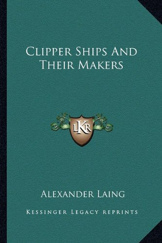 9781163822340: Clipper Ships and Their Makers