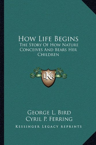 9781163822999: How Life Begins: The Story Of How Nature Conceives And Bears Her Children
