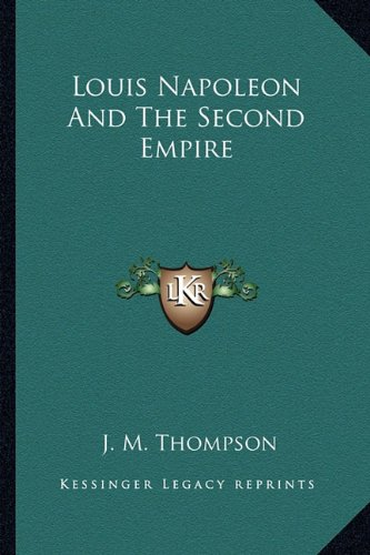 9781163823446: Louis Napoleon and the Second Empire