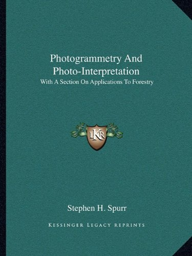 9781163823880: Photogrammetry And Photo-Interpretation: With A Section On Applications To Forestry