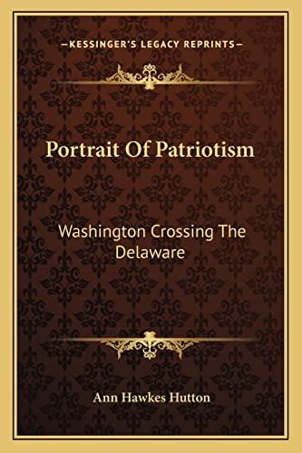 9781163823934: Portrait Of Patriotism: Washington Crossing The Delaware