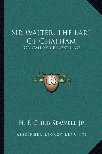 9781163824313: Sir Walter, The Earl Of Chatham: Or Call Your Next Case