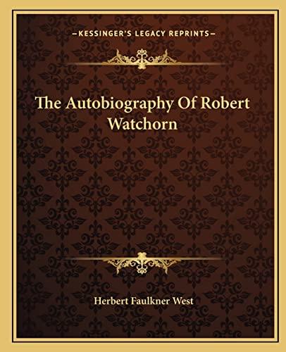 9781163824498: The Autobiography Of Robert Watchorn