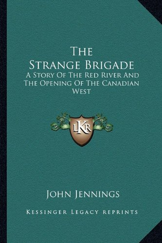 9781163825105: The Strange Brigade: A Story Of The Red River And The Opening Of The Canadian West