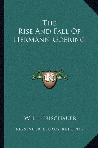 9781163826010: The Rise And Fall Of Hermann Goering