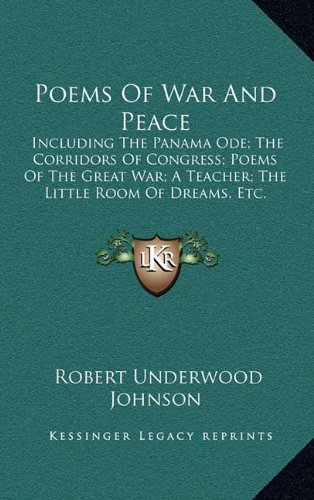 9781163830246: Poems Of War And Peace: Including The Panama Ode; The Corridors Of Congress; Poems Of The Great War; A Teacher; The Little Room Of Dreams, Etc.