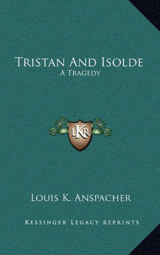 9781163831113: Tristan And Isolde: A Tragedy