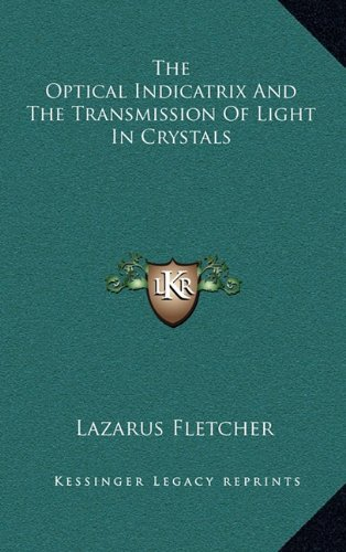 9781163831120: The Optical Indicatrix And The Transmission Of Light In Crystals