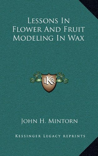 9781163832905: Lessons In Flower And Fruit Modeling In Wax
