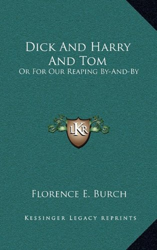 9781163835609: Dick And Harry And Tom: Or For Our Reaping By-And-By