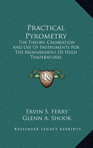 9781163835678: Practical Pyrometry: The Theory, Calibration And Use Of Instruments For The Measurement Of High Temperatures