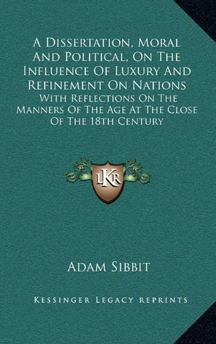 9781163836583: A Dissertation, Moral And Political, On The Influence Of Luxury And Refinement On Nations: With Reflections On The Manners Of The Age At The Close Of The 18th Century