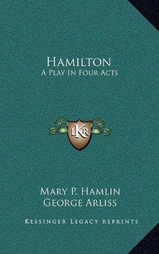 9781163837115: Hamilton: A Play In Four Acts