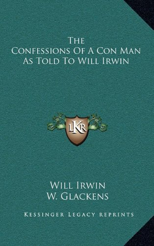 9781163839898: The Confessions Of A Con Man As Told To Will Irwin