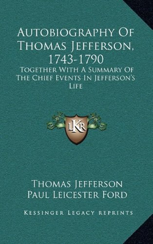 9781163841167: Autobiography of Thomas Jefferson, 1743-1790: Together with a Summary of the Chief Events in Jefferson's Life