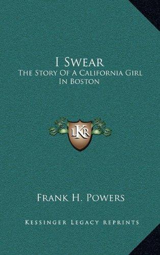 9781163842034: I Swear: The Story Of A California Girl In Boston