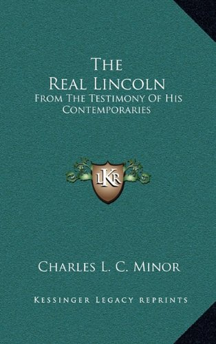 9781163844472: The Real Lincoln: From The Testimony Of His Contemporaries