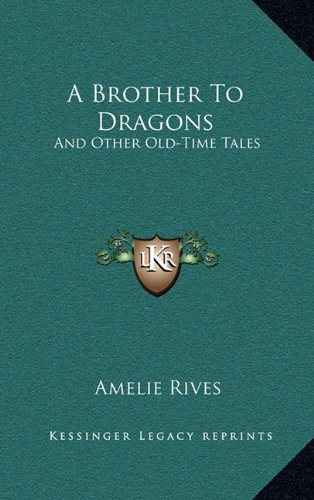 9781163845400: A Brother To Dragons: And Other Old-Time Tales