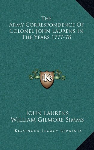 9781163846421: The Army Correspondence Of Colonel John Laurens In The Years 1777-78