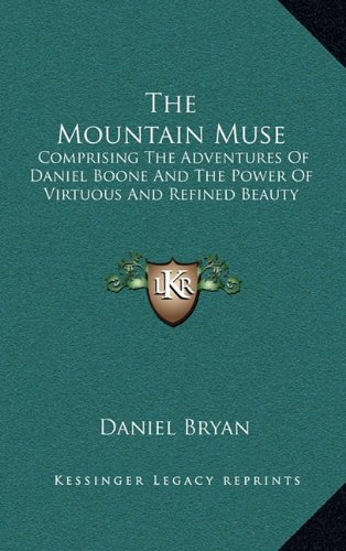 9781163846452: The Mountain Muse: Comprising The Adventures Of Daniel Boone And The Power Of Virtuous And Refined Beauty
