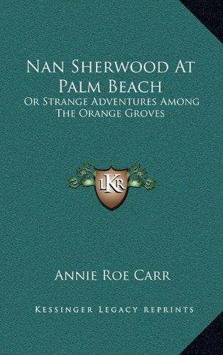 9781163847626: Nan Sherwood At Palm Beach: Or Strange Adventures Among The Orange Groves