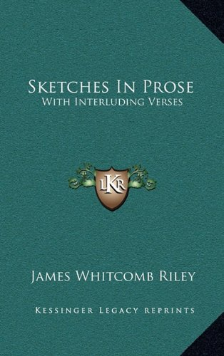 Sketches In Prose: With Interluding Verses (9781163848524) by James Whitcomb Riley
