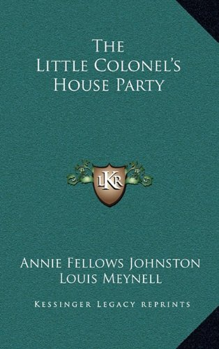 The Little Colonel's House Party (9781163850091) by Annie Fellows Johnston