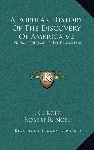 9781163851845: A Popular History of the Discovery of America V2: From Columbus to Franklin