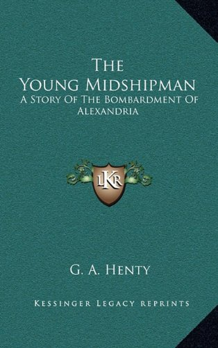 The Young Midshipman: A Story Of The Bombardment Of Alexandria (1163852015) by Henty, G. A.