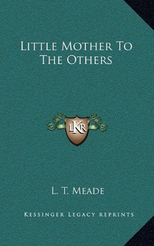 Little Mother To The Others (9781163852828) by L. T. Meade