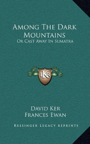9781163853498: Among The Dark Mountains: Or Cast Away In Sumatra