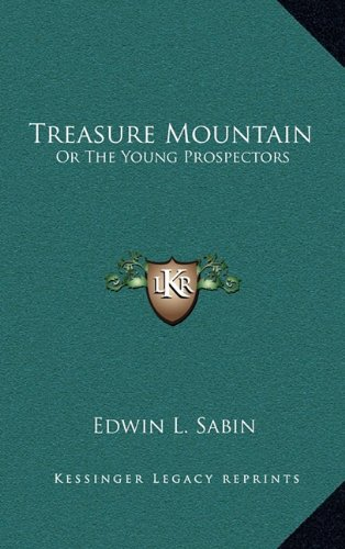 Treasure Mountain: Or The Young Prospectors (1163854425) by Edwin L. Sabin