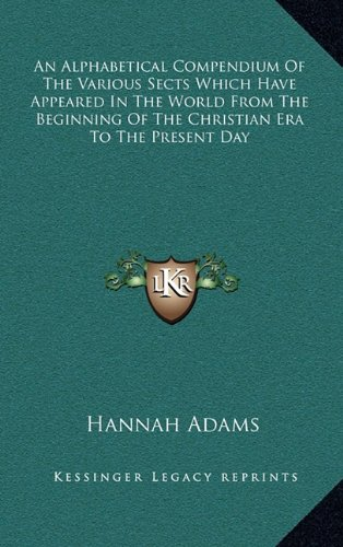 9781163855836: An Alphabetical Compendium Of The Various Sects Which Have Appeared In The World From The Beginning Of The Christian Era To The Present Day
