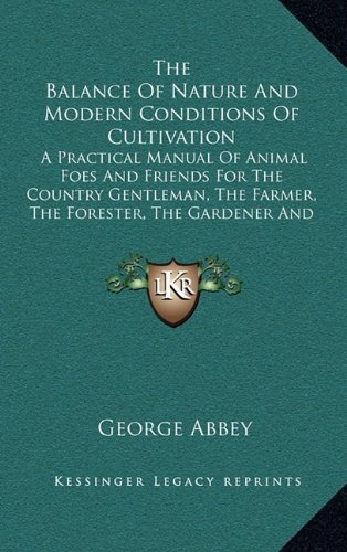 9781163857182: The Balance Of Nature And Modern Conditions Of Cultivation: A Practical Manual Of Animal Foes And Friends For The Country Gentleman, The Farmer, The Forester, The Gardener And The Sportsman