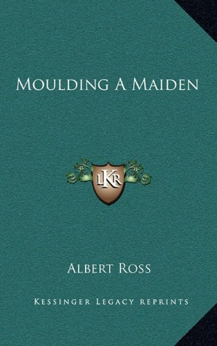 9781163861660: Moulding A Maiden