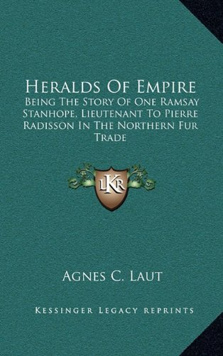 9781163863657: Heralds Of Empire: Being The Story Of One Ramsay Stanhope, Lieutenant To Pierre Radisson In The Northern Fur Trade