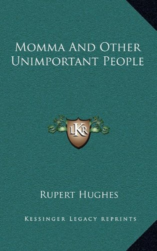 Momma And Other Unimportant People (9781163864524) by Rupert Hughes