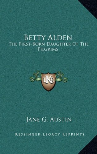 9781163865248: Betty Alden: The First-Born Daughter Of The Pilgrims