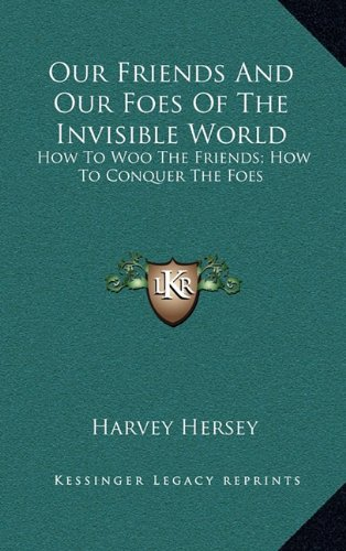 9781163865347: Our Friends And Our Foes Of The Invisible World: How To Woo The Friends; How To Conquer The Foes