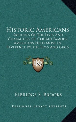 9781163865828: Historic Americans: Sketches Of The Lives And Characters Of Certain Famous Americans Held Most In Reverence By The Boys And Girls Of America