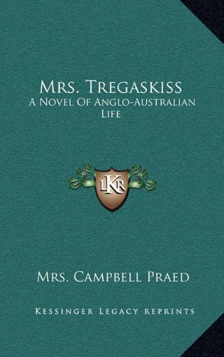 9781163866092: Mrs. Tregaskiss: A Novel Of Anglo-Australian Life