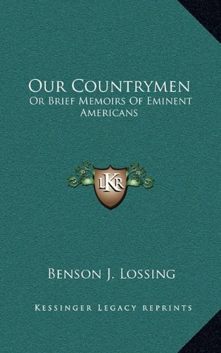 Our Countrymen: Or Brief Memoirs Of Eminent Americans (9781163866153) by Lossing, Benson J.