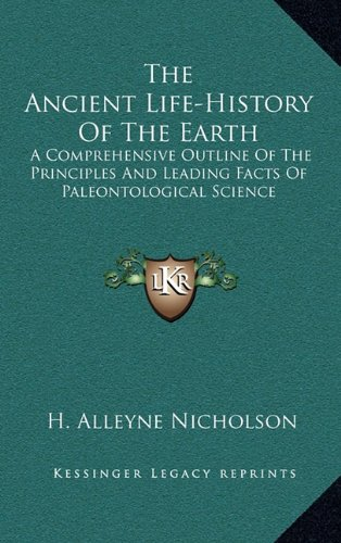 9781163869178: The Ancient Life-History Of The Earth: A Comprehensive Outline Of The Principles And Leading Facts Of Paleontological Science